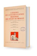 Catálogo de construcciones religiosas del Estado de Hidalgo Vol. I
